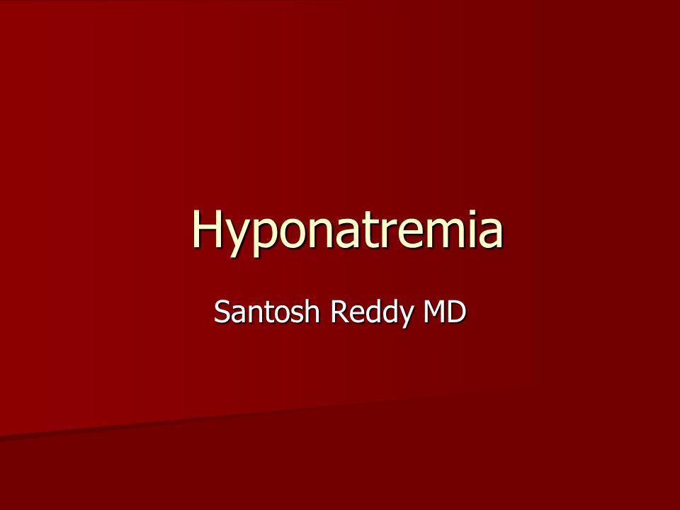 Hyponatremia Hyponatremia Santosh Reddy MD