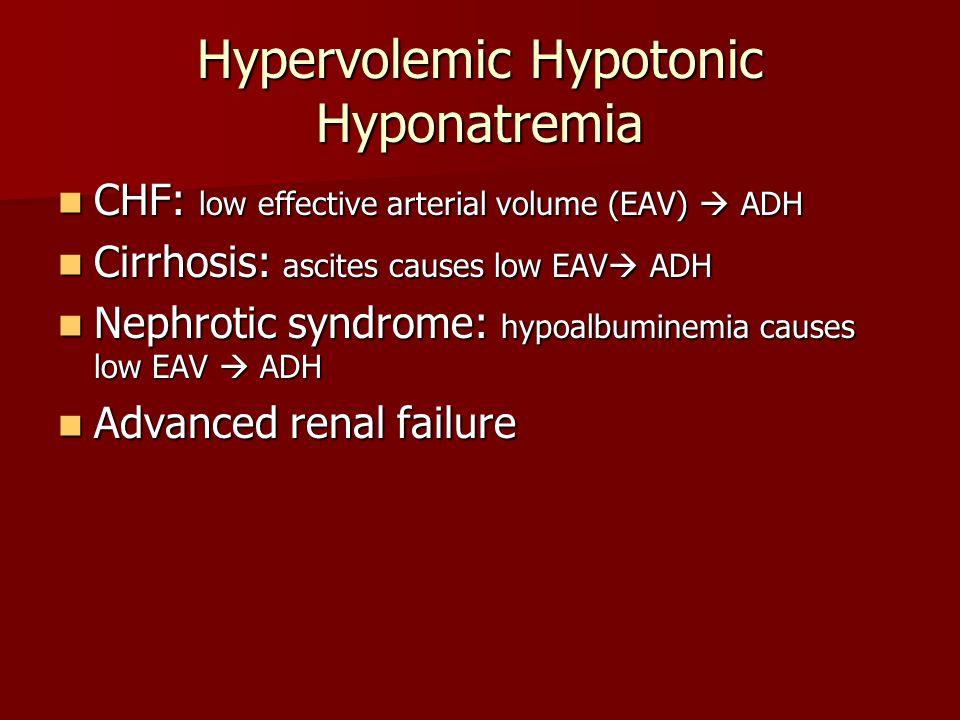 Hypervolemic Hypotonic Hyponatremia CHF: low effective arterial volume (EAV)  ADH CHF: low effective arterial volume (EAV)  ADH Cirrhosis: ascites c