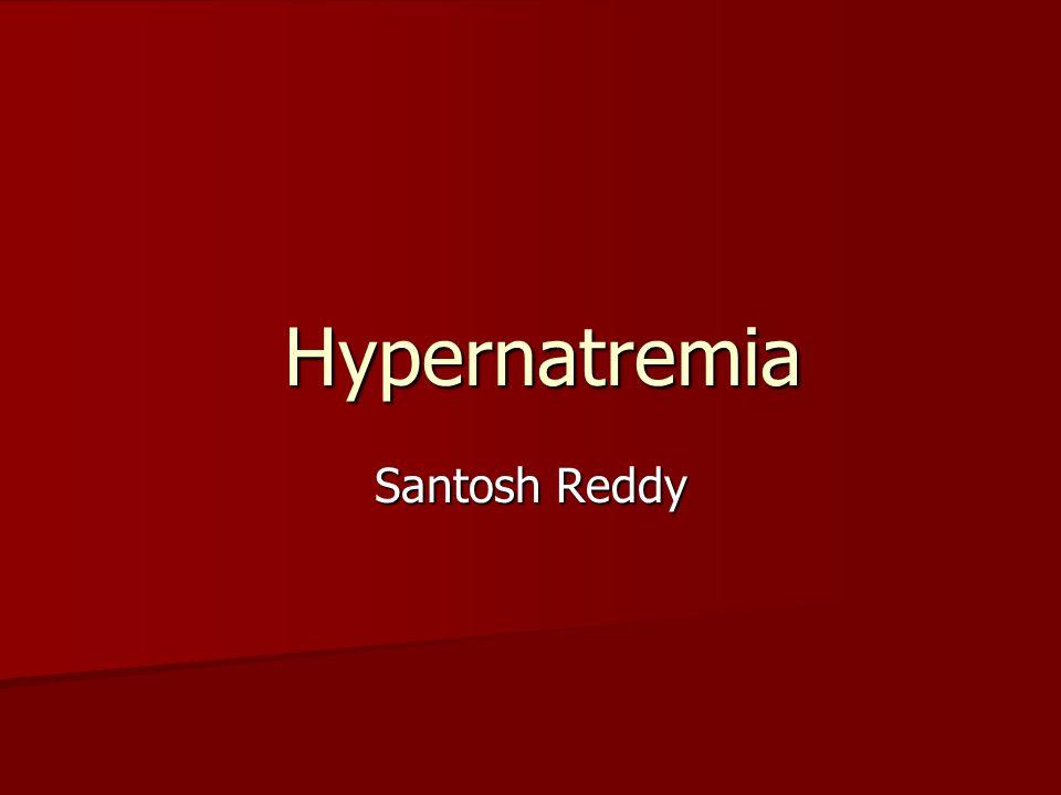Hypernatremia Hypernatremia Santosh Reddy