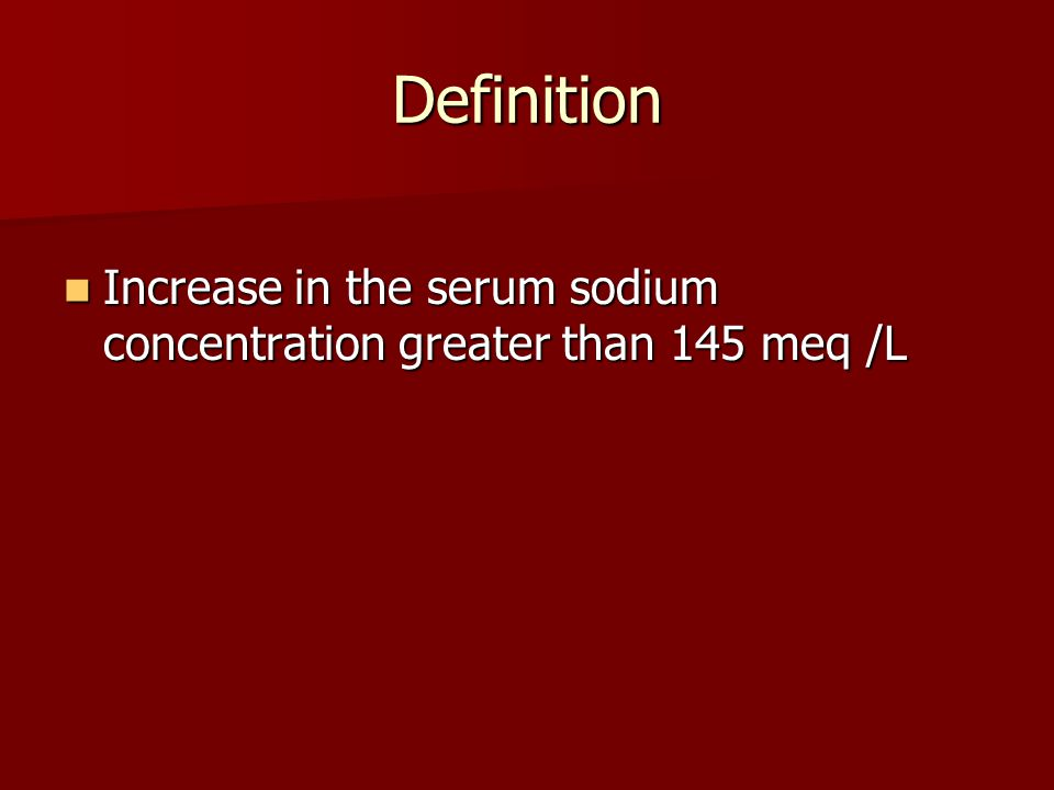 Definition Increase in the serum sodium concentration greater than 145 meq /L Increase in the serum sodium concentration greater than 145 meq /L