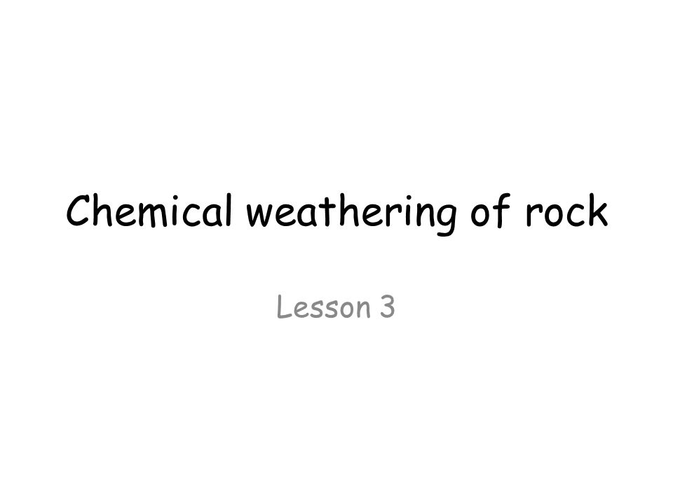 Chemical weathering of rock Lesson 3