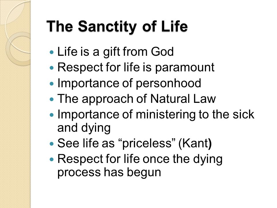 The Sanctity of Life Life is a gift from God Respect for life is paramount Importance of personhood The approach of Natural Law Importance of minister