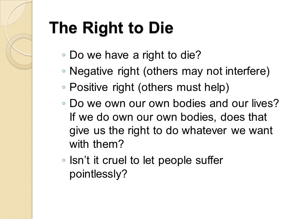 The Right to Die ◦ Do we have a right to die.