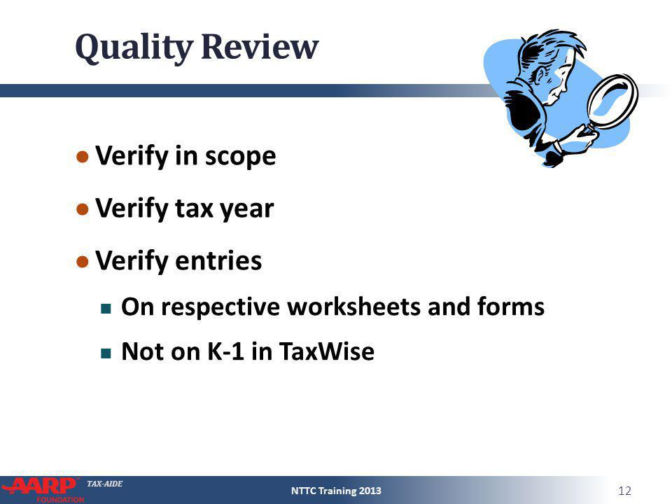 TAX-AIDE Quality Review ● Verify in scope ● Verify tax year ● Verify entries On respective worksheets and forms Not on K-1 in TaxWise NTTC Training 20