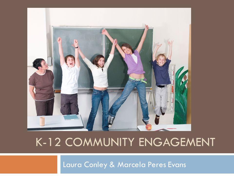 K-12 COMMUNITY ENGAGEMENT Laura Conley & Marcela Peres Evans