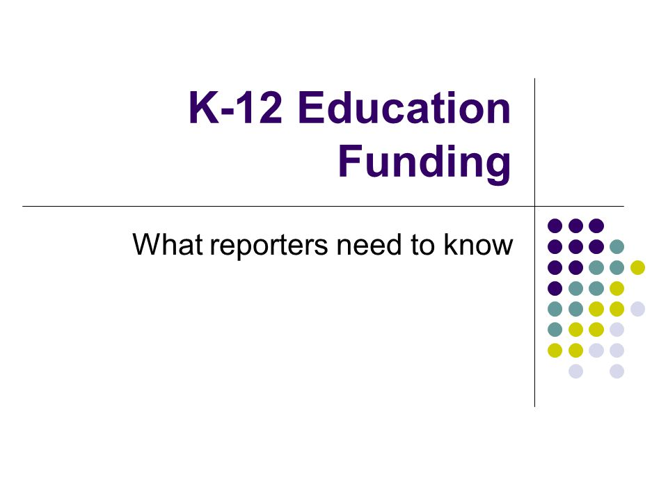 K-12 Education Funding What reporters need to know