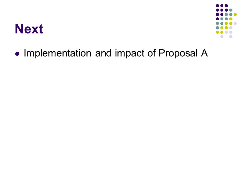 Next Implementation and impact of Proposal A