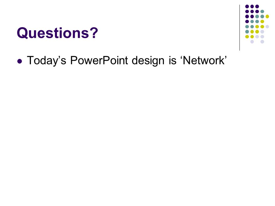 Questions? Today's PowerPoint design is 'Network'