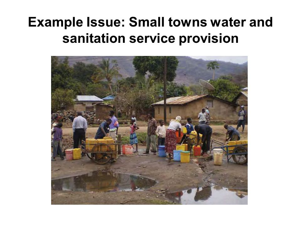 Example Issue: Small towns water and sanitation service provision