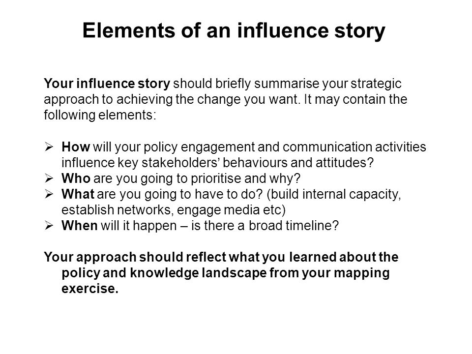 Your influence story should briefly summarise your strategic approach to achieving the change you want.