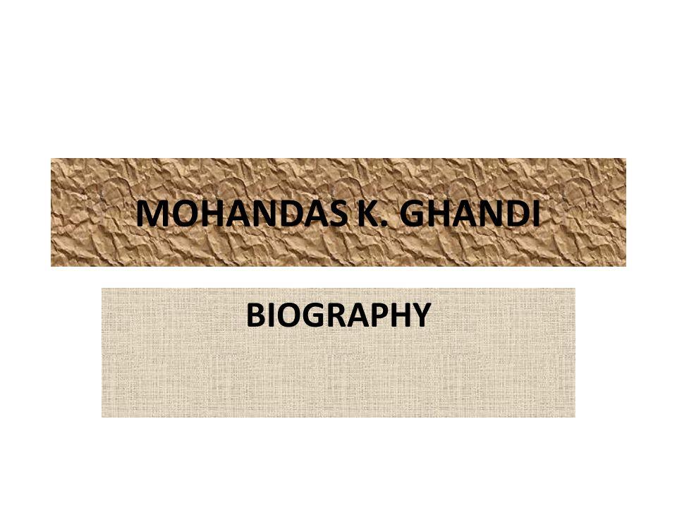 MOHANDAS K. GHANDI BIOGRAPHY