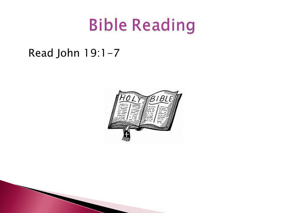 Read John 19:1-7