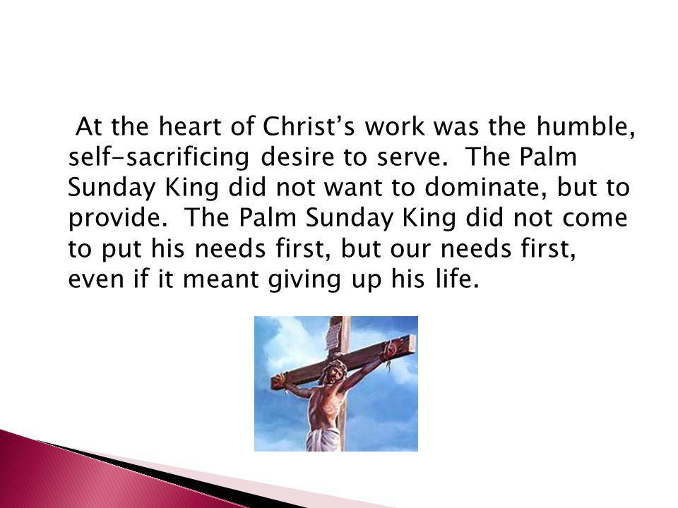 At the heart of Christ's work was the humble, self-sacrificing desire to serve.