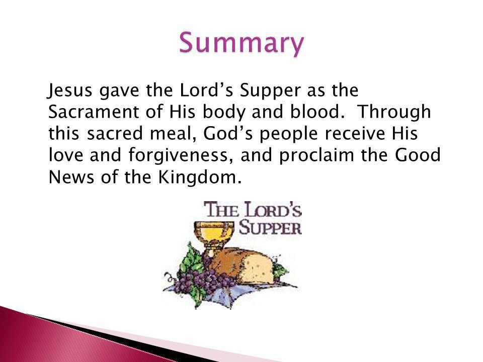 Jesus gave the Lord's Supper as the Sacrament of His body and blood.