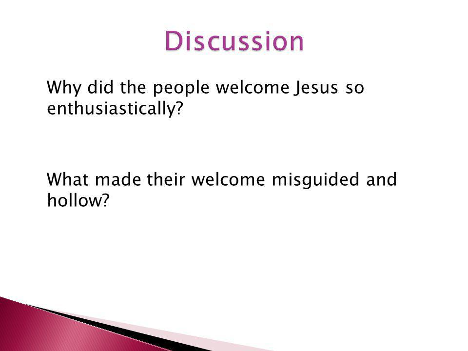 Why did the people welcome Jesus so enthusiastically What made their welcome misguided and hollow