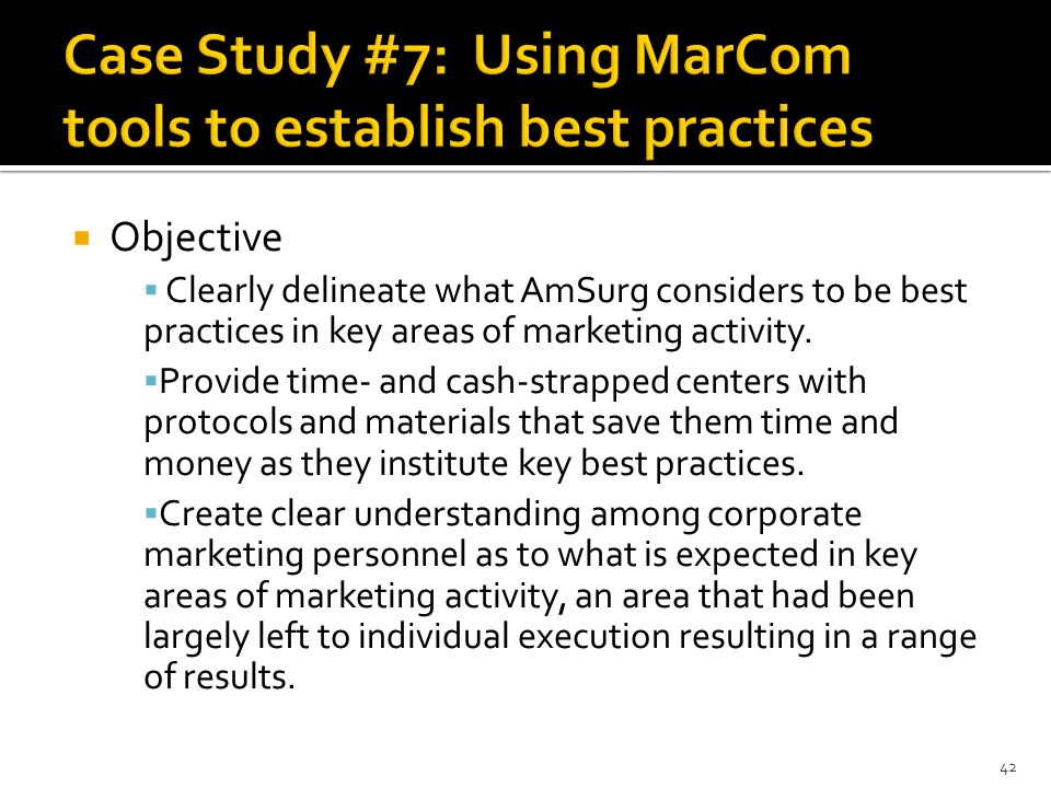  Objective  Clearly delineate what AmSurg considers to be best practices in key areas of marketing activity.