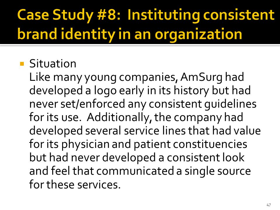  Situation Like many young companies, AmSurg had developed a logo early in its history but had never set/enforced any consistent guidelines for its use.
