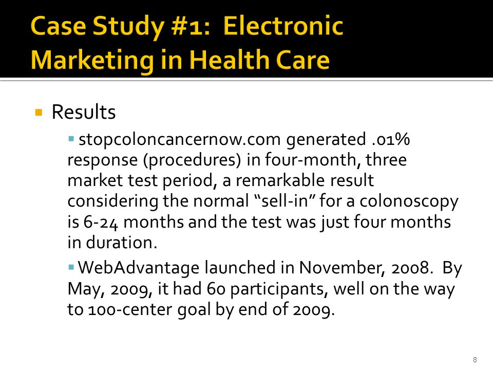  Results  stopcoloncancernow.com generated.01% response (procedures) in four-month, three market test period, a remarkable result considering the normal sell-in for a colonoscopy is 6-24 months and the test was just four months in duration.