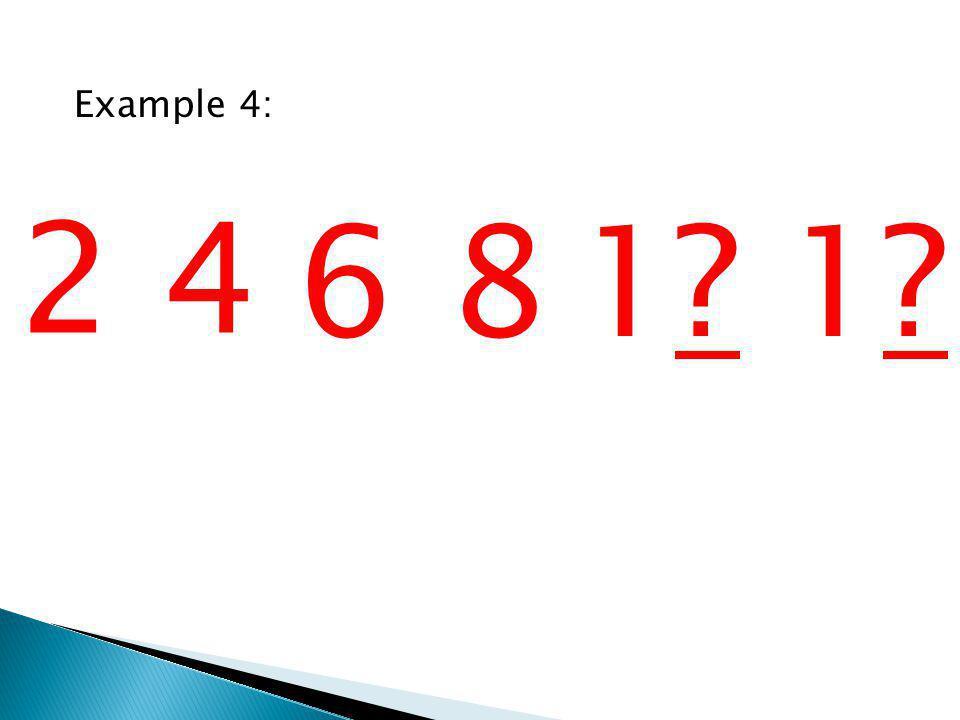 24 681 1 1 1 Example 4: