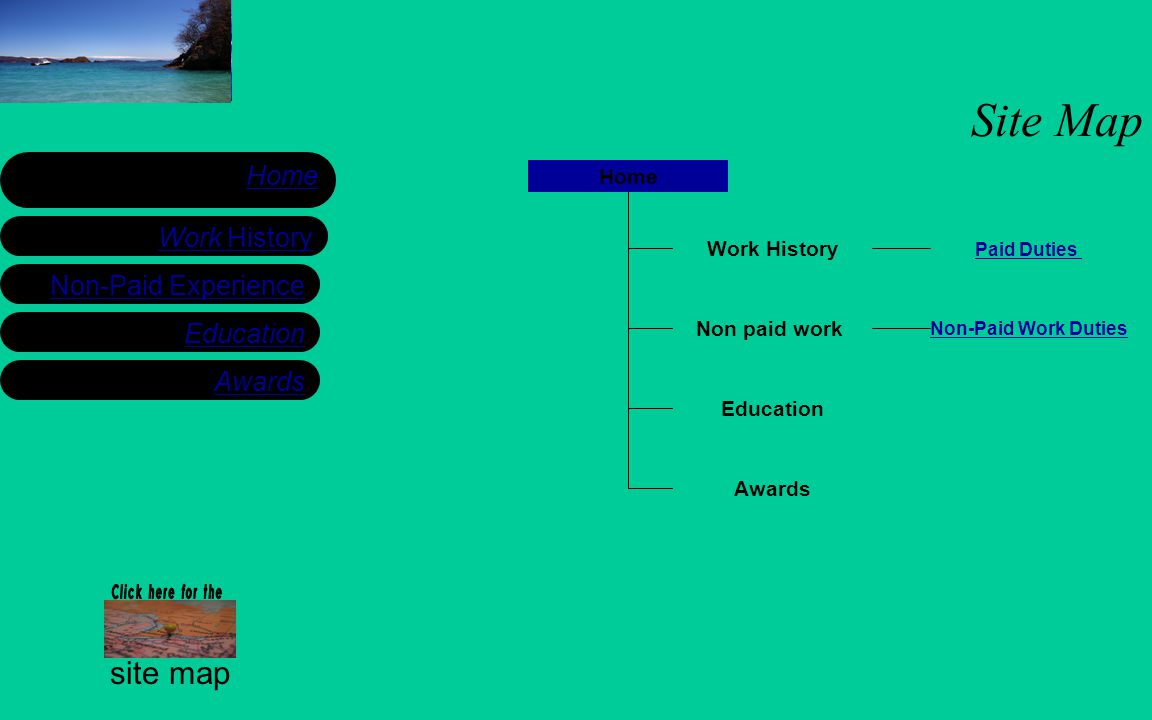 Work History Home site map Education Non-Paid Experience Site Map Home Non paid work Work History Education Awards Paid Duties Non-Paid Work Duties