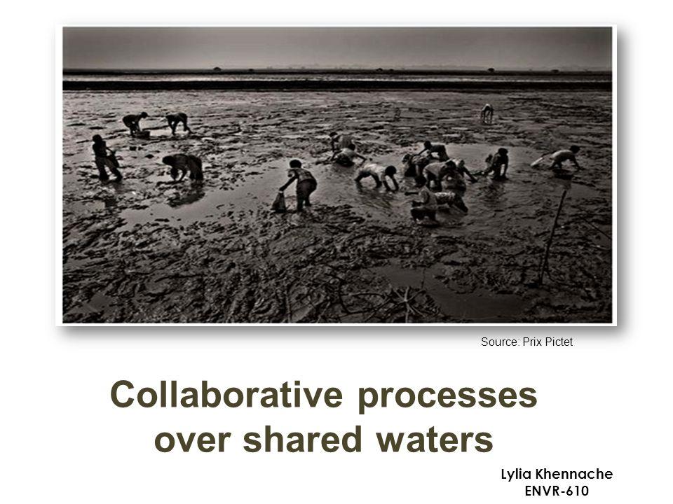 Collaborative processes over shared waters Lylia Khennache ENVR-610 Source: Prix Pictet