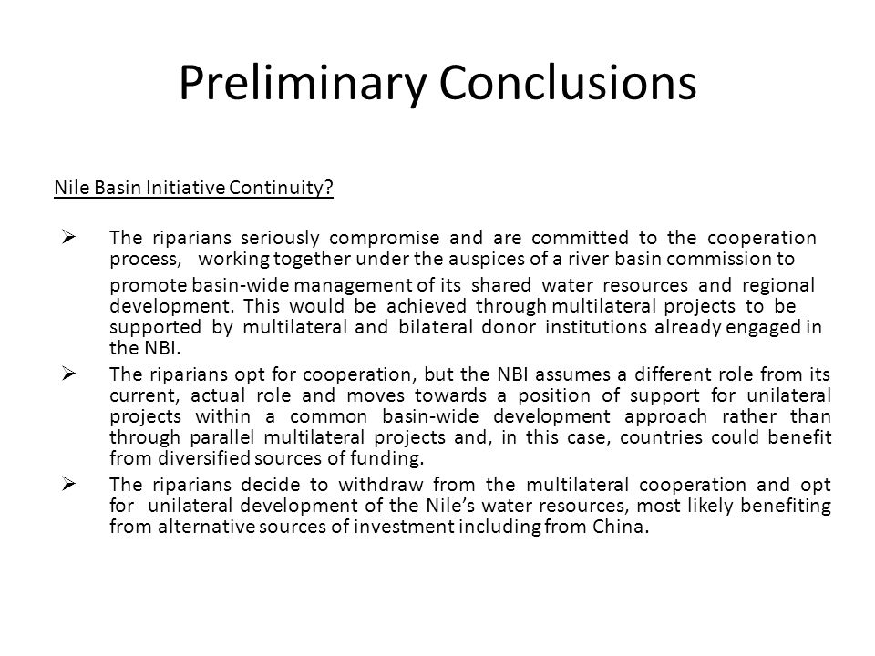 Preliminary Conclusions  The riparians seriously compromise and are committed to the cooperation process, working together under the auspices of a river basin commission to promote basin‐wide management of its shared water resources and regional development.