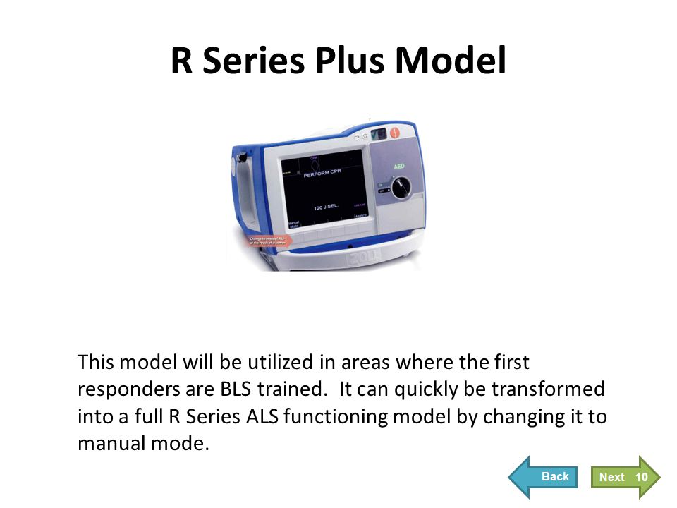 R Series Plus Model This model will be utilized in areas where the first responders are BLS trained. It can quickly be transformed into a full R Serie