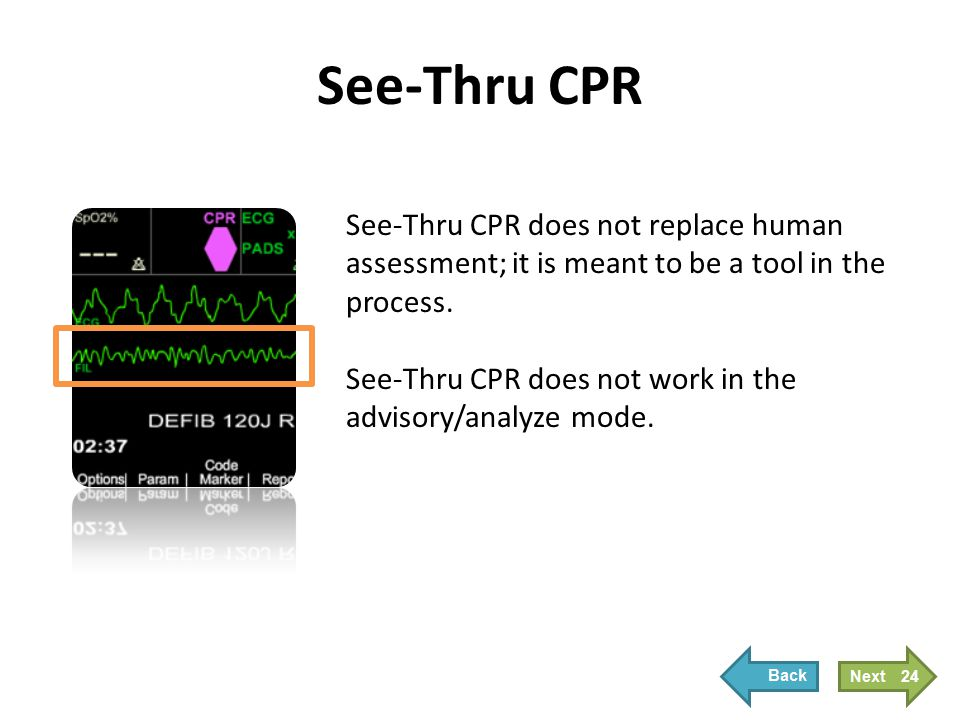 See-Thru CPR does not replace human assessment; it is meant to be a tool in the process. See-Thru CPR does not work in the advisory/analyze mode. See-