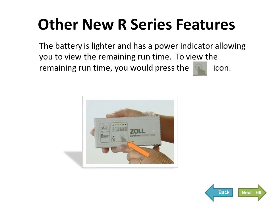 Other New R Series Features The battery is lighter and has a power indicator allowing you to view the remaining run time. To view the remaining run ti