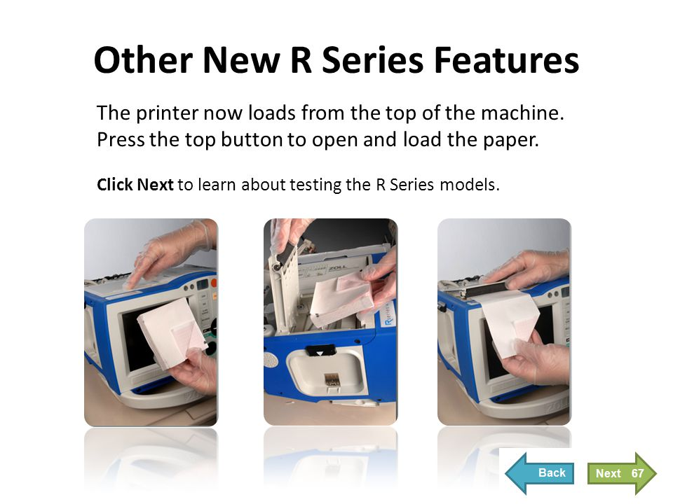 Other New R Series Features The printer now loads from the top of the machine. Press the top button to open and load the paper. Click Next to learn ab