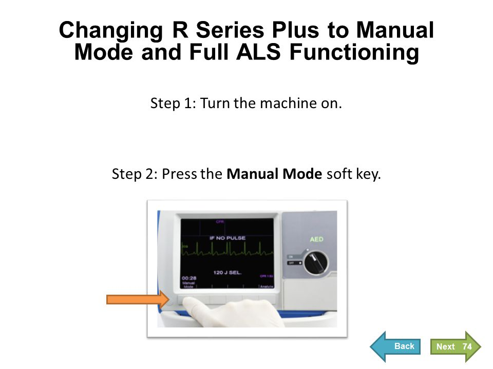 Step 1: Turn the machine on. Step 2: Press the Manual Mode soft key. Changing R Series Plus to Manual Mode and Full ALS Functioning 74