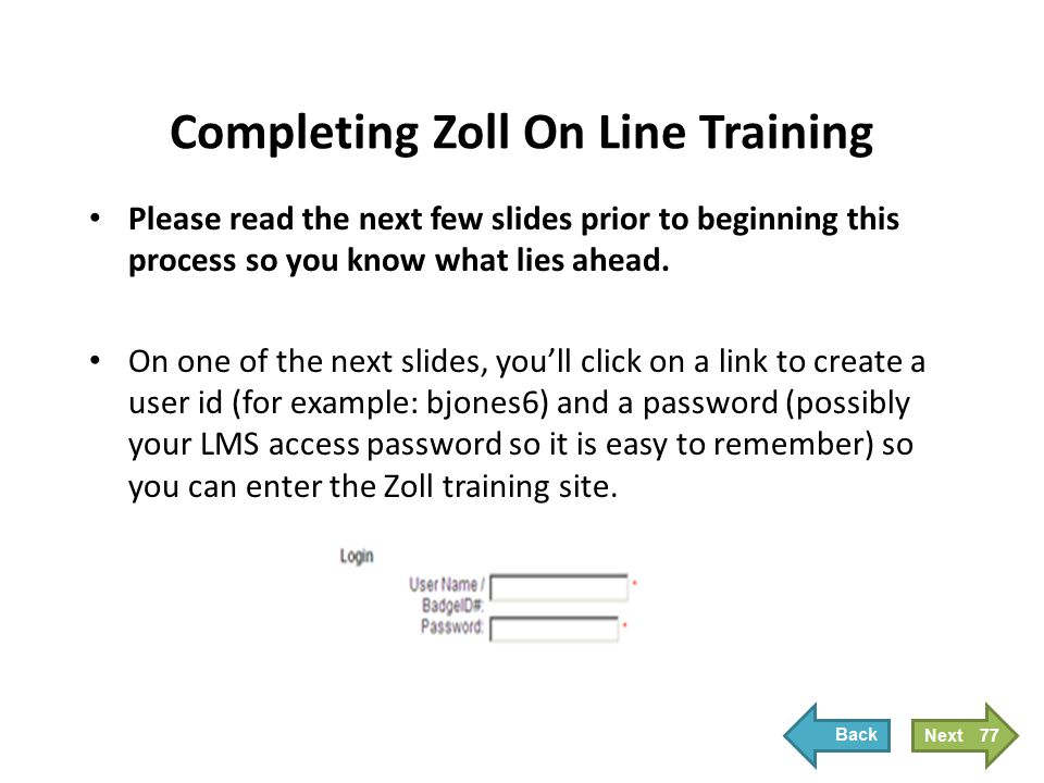 Completing Zoll On Line Training Please read the next few slides prior to beginning this process so you know what lies ahead. On one of the next slide