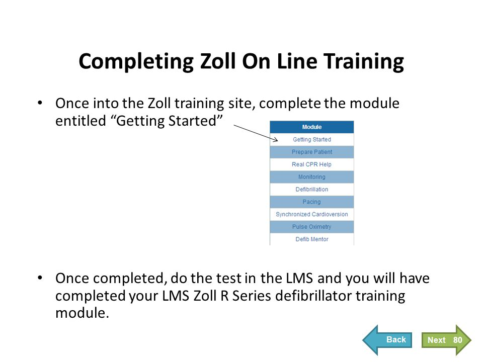 "Once into the Zoll training site, complete the module entitled ""Getting Started"" Once completed, do the test in the LMS and you will have completed yo"