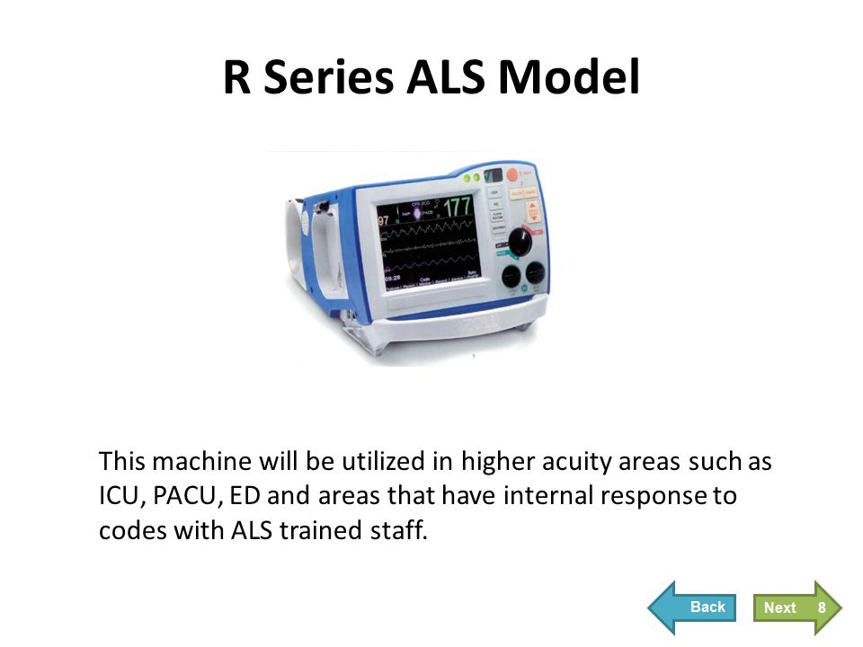This machine will be utilized in higher acuity areas such as ICU, PACU, ED and areas that have internal response to codes with ALS trained staff. 8
