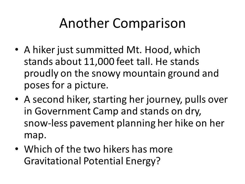 Another Comparison A hiker just summitted Mt. Hood, which stands about 11,000 feet tall. He stands proudly on the snowy mountain ground and poses for