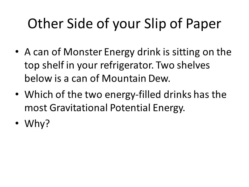 Other Side of your Slip of Paper A can of Monster Energy drink is sitting on the top shelf in your refrigerator.