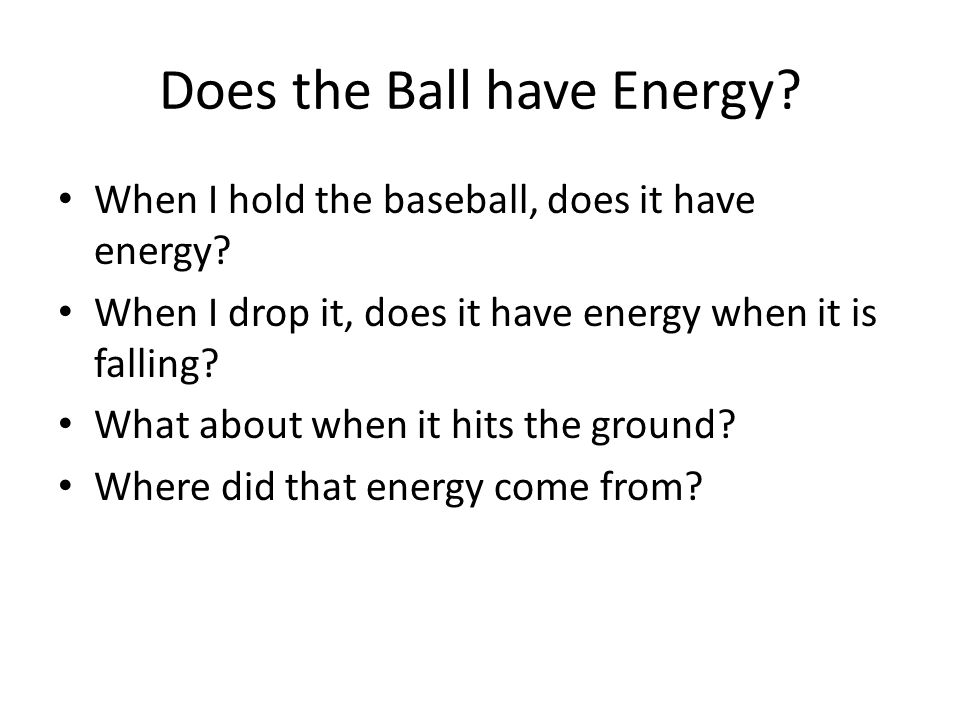 Does the Ball have Energy. When I hold the baseball, does it have energy.