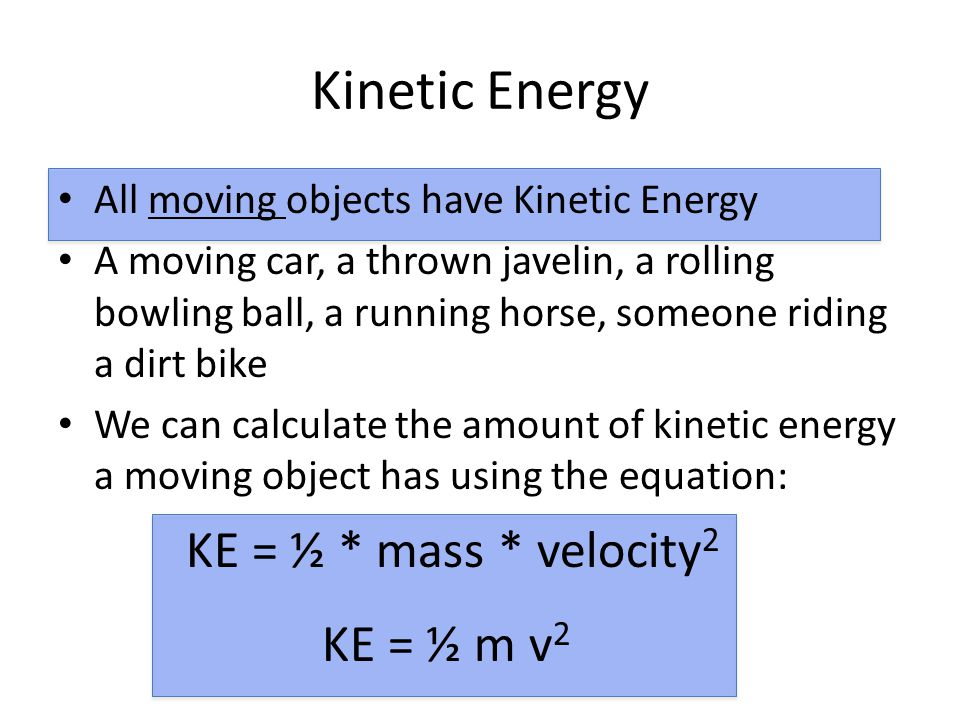 Kinetic Energy All moving objects have Kinetic Energy A moving car, a thrown javelin, a rolling bowling ball, a running horse, someone riding a dirt b