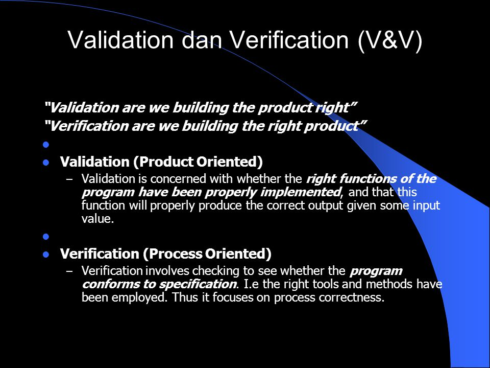 """Validation dan Verification (V&V) """"Validation are we building the product right"""" """"Verification are we building the right product"""" Validation (Product"""