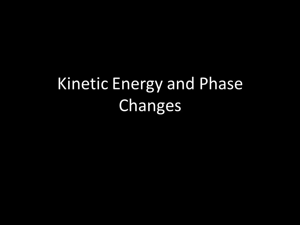 Kinetic Energy and Phase Changes
