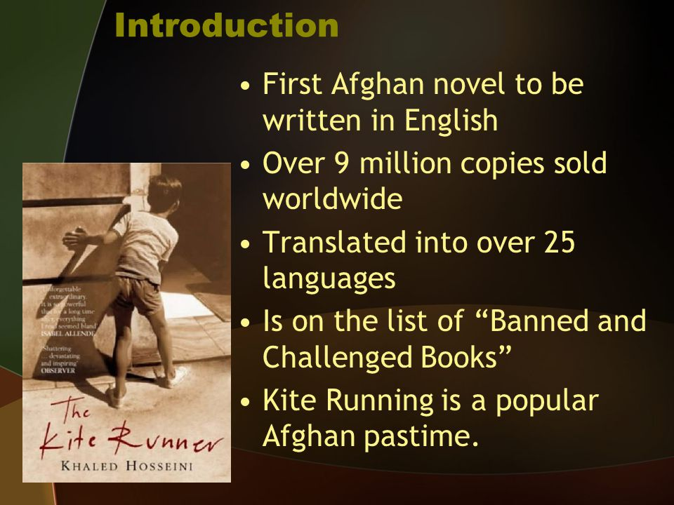 """Introduction First Afghan novel to be written in English Over 9 million copies sold worldwide Translated into over 25 languages Is on the list of """"Ban"""