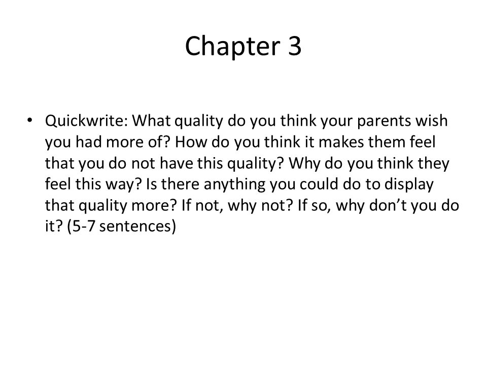 Chapter 3 Quickwrite: What quality do you think your parents wish you had more of? How do you think it makes them feel that you do not have this quali