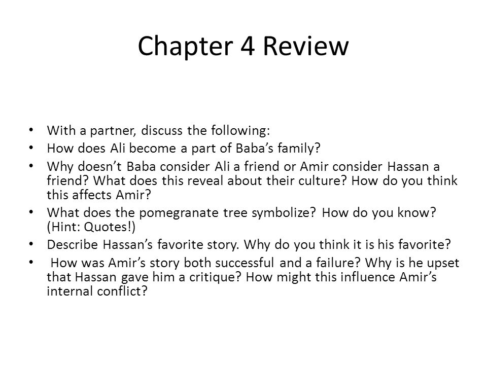 Chapter 4 Review With a partner, discuss the following: How does Ali become a part of Baba's family? Why doesn't Baba consider Ali a friend or Amir co