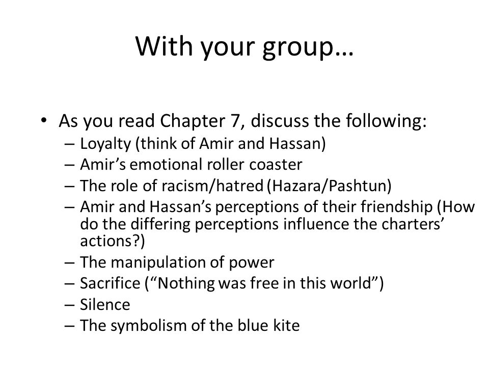 With your group… As you read Chapter 7, discuss the following: – Loyalty (think of Amir and Hassan) – Amir's emotional roller coaster – The role of ra