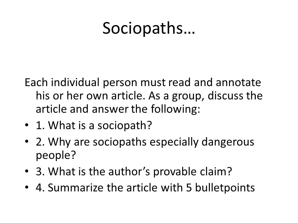 Sociopaths… Each individual person must read and annotate his or her own article. As a group, discuss the article and answer the following: 1. What is