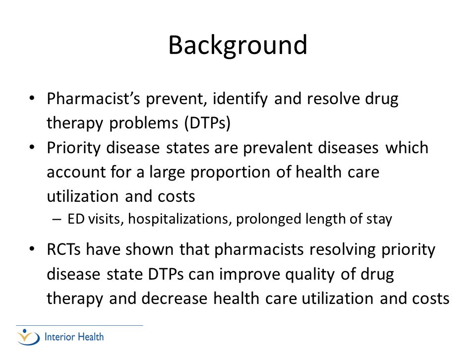 Background Pharmacist's prevent, identify and resolve drug therapy problems (DTPs) Priority disease states are prevalent diseases which account for a