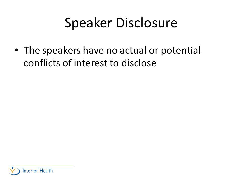 Speaker Disclosure The speakers have no actual or potential conflicts of interest to disclose