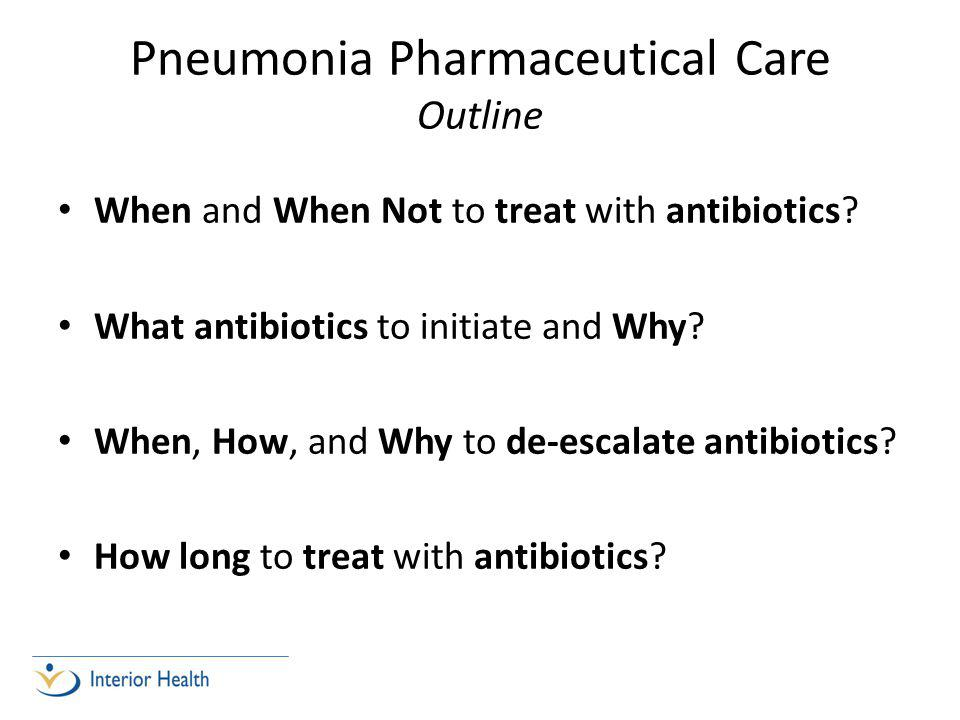 Pneumonia Pharmaceutical Care Outline When and When Not to treat with antibiotics.