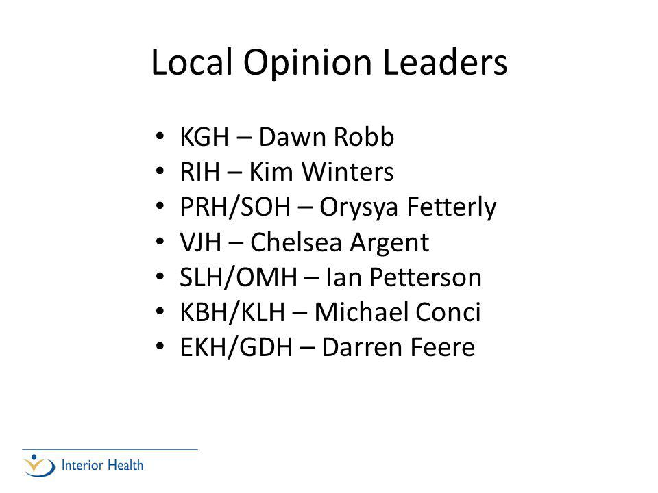 Local Opinion Leaders KGH – Dawn Robb RIH – Kim Winters PRH/SOH – Orysya Fetterly VJH – Chelsea Argent SLH/OMH – Ian Petterson KBH/KLH – Michael Conci EKH/GDH – Darren Feere