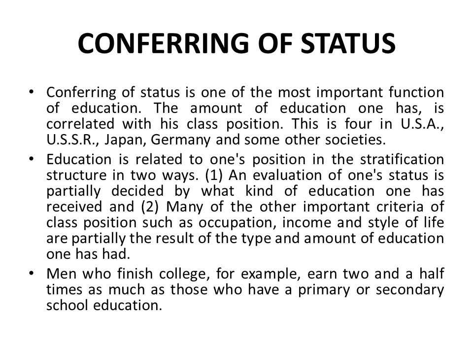 CONFERRING OF STATUS Conferring of status is one of the most important function of education.